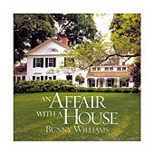 Bunny Williams' An Affair with a House
